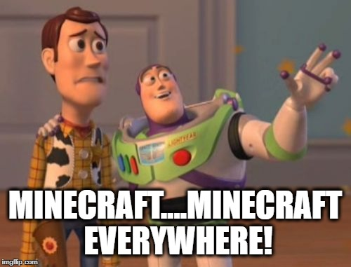 X, X Everywhere Meme | MINECRAFT....MINECRAFT EVERYWHERE! | image tagged in memes,x x everywhere | made w/ Imgflip meme maker
