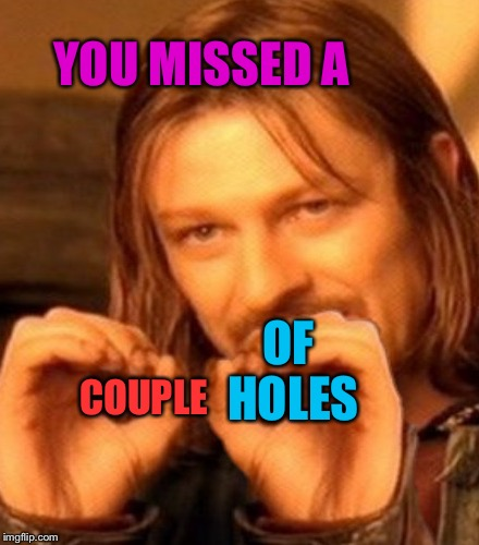 COUPLE OF HOLES YOU MISSED A | made w/ Imgflip meme maker