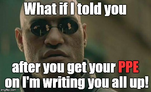 Matrix Morpheus Meme | What if I told you after you get your PPE on I'm writing you all up! PPE | image tagged in memes,matrix morpheus | made w/ Imgflip meme maker