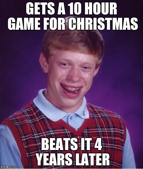 Bad Luck Brian Meme | GETS A 10 HOUR GAME FOR CHRISTMAS BEATS IT 4 YEARS LATER | image tagged in memes,bad luck brian | made w/ Imgflip meme maker