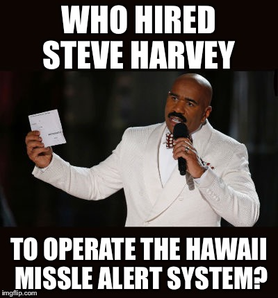 Wrong Answer Steve Harvey | WHO HIRED STEVE HARVEY TO OPERATE THE HAWAII MISSLE ALERT SYSTEM? | image tagged in wrong answer steve harvey | made w/ Imgflip meme maker