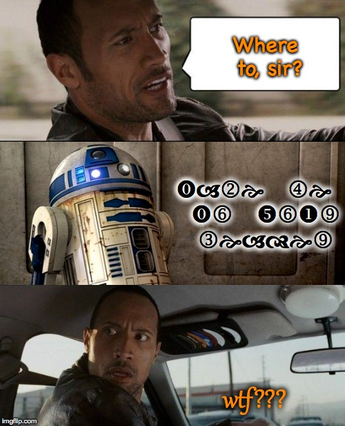 R2D2 Hails A Taxi Speaking Wingding-ish | Where to, sir? take me to your leader wtf??? | image tagged in memes,the rock driving | made w/ Imgflip meme maker