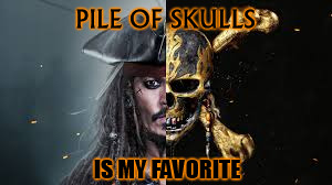 PILE OF SKULLS IS MY FAVORITE | made w/ Imgflip meme maker
