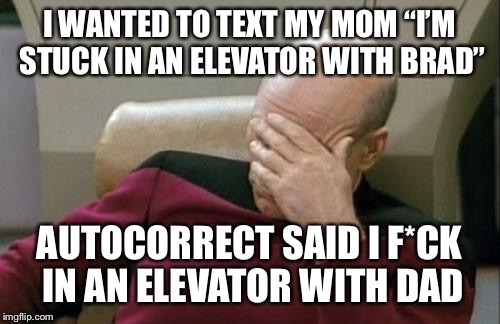 "Would also be a good caption for Awkward moment sealion | I WANTED TO TEXT MY MOM ""I'M STUCK IN AN ELEVATOR WITH BRAD"" AUTOCORRECT SAID I F*CK IN AN ELEVATOR WITH DAD 