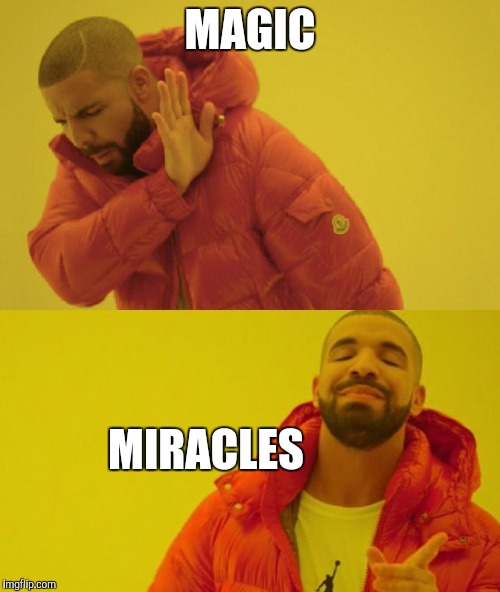 Religious parents are like | MAGIC MIRACLES | image tagged in drake,religion,jehovah's witness | made w/ Imgflip meme maker