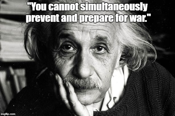 """You cannot simultaneously prevent and prepare for war."" 