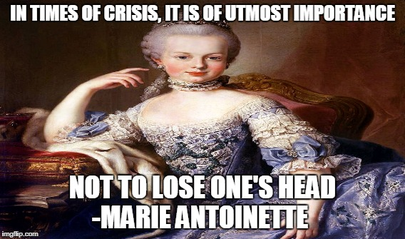Look on the plus side, your 20 pounds lighter | IN TIMES OF CRISIS, IT IS OF UTMOST IMPORTANCE NOT TO LOSE ONE'S HEAD -MARIE ANTOINETTE | image tagged in headless | made w/ Imgflip meme maker