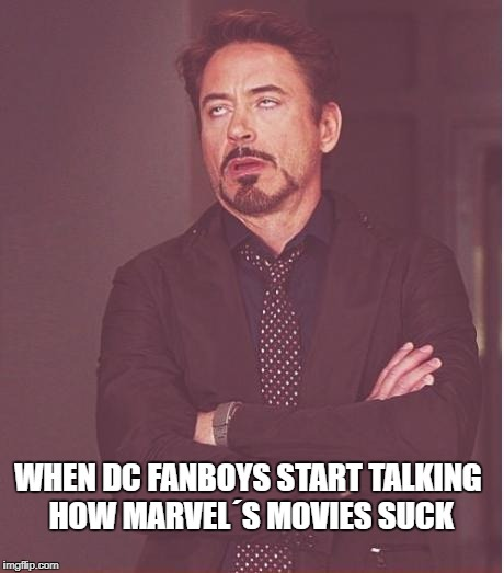 DC hasn´t made a single good film for the DCEU  | WHEN DC FANBOYS START TALKING HOW MARVEL´S MOVIES SUCK | image tagged in memes,face you make robert downey jr,dc fanboys,dc,marvel,ironman | made w/ Imgflip meme maker