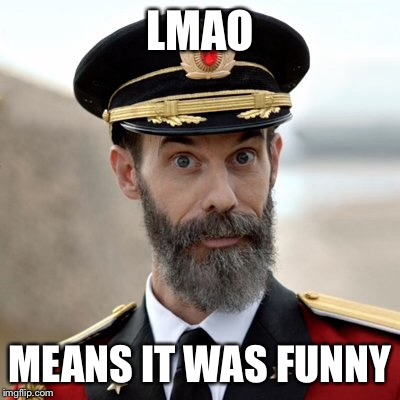 LMAO MEANS IT WAS FUNNY | made w/ Imgflip meme maker