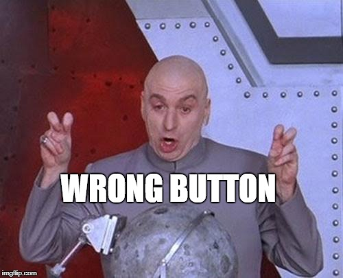 Dr Evil Laser Meme | WRONG BUTTON | image tagged in memes,dr evil laser | made w/ Imgflip meme maker