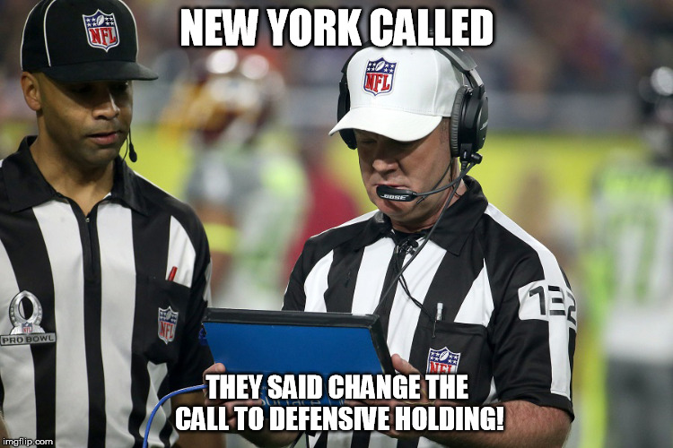 NEW YORK CALLED THEY SAID CHANGE THE CALL TO DEFENSIVE HOLDING! | image tagged in nfl referee,nfl playoffs | made w/ Imgflip meme maker