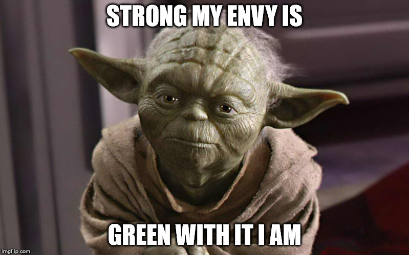 Jealous Yoda | STRONG MY ENVY IS GREEN WITH IT I AM | image tagged in envy,yoda,star wars,envious yoda,star wars yoda,jealous | made w/ Imgflip meme maker