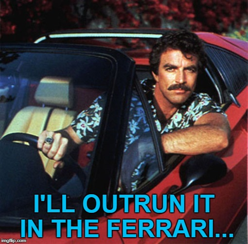 I'LL OUTRUN IT IN THE FERRARI... | made w/ Imgflip meme maker