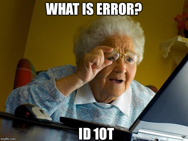 Grandma Finds The Internet Meme | WHAT IS ERROR? ID 1OT | image tagged in memes,grandma finds the internet | made w/ Imgflip meme maker