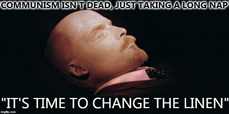 "Peed the bed Vladimir  | ""COMMUNISM ISN'T DEAD, JUST TAKING A LONG NAP"" ""IT'S TIME TO CHANGE THE LINEN"" 