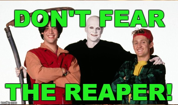DON'T FEAR THE REAPER! | made w/ Imgflip meme maker