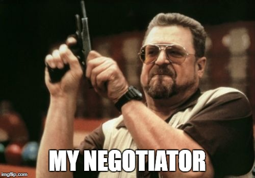 Am I The Only One Around Here Meme | MY NEGOTIATOR | image tagged in memes,am i the only one around here | made w/ Imgflip meme maker