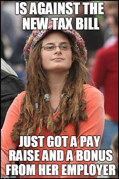 College Liberal | IS AGAINST THE NEW TAX BILL JUST GOT A PAY RAISE AND A BONUS FROM HER EMPLOYER | image tagged in memes,college liberal,pay,raise | made w/ Imgflip meme maker
