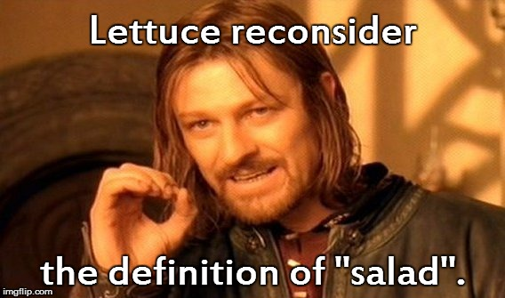 One Does Not Simply Meme | Lettuce reconsider the definition of ''salad''. | image tagged in memes,one does not simply | made w/ Imgflip meme maker