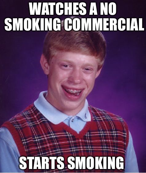 Bad Luck Brian Meme | WATCHES A NO SMOKING COMMERCIAL STARTS SMOKING | image tagged in memes,bad luck brian | made w/ Imgflip meme maker