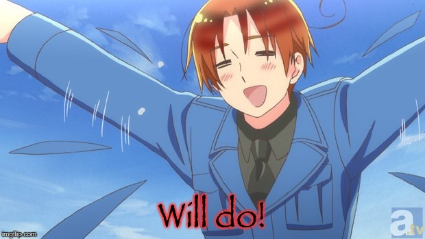 Aph Italy | Will do! | image tagged in aph italy | made w/ Imgflip meme maker