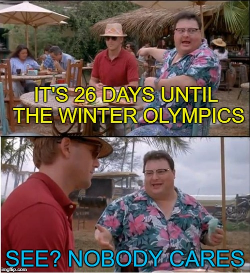 26 days until people start falling over... :) | IT'S 26 DAYS UNTIL THE WINTER OLYMPICS SEE? NOBODY CARES | image tagged in memes,see nobody cares,winter olympics,sport | made w/ Imgflip meme maker