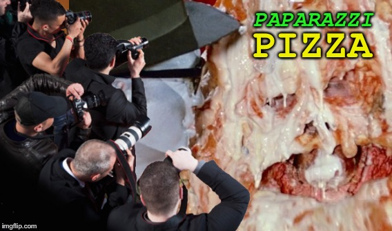 Pizza You're Delicious! | PAPARAZZI PIZZA | image tagged in pizza hut,spaceballs,food,mel brooks,sci-fi,star wars | made w/ Imgflip meme maker