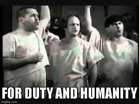FOR DUTY AND HUMANITY | image tagged in duty and humanity | made w/ Imgflip meme maker