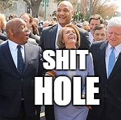 lets just call it what it is | SHIT HOLE | image tagged in stupid liberals,crying democrats | made w/ Imgflip meme maker