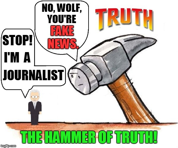 Fake News Vs. The Truth | THE HAMMER OF TRUTH! | image tagged in vince vance,hammer of truth,cnn,wolf blitzer,hammer,mc hammer | made w/ Imgflip meme maker