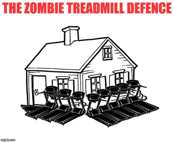 the zombie treadmill defence | THE ZOMBIE TREADMILL DEFENCE | image tagged in zombie | made w/ Imgflip meme maker