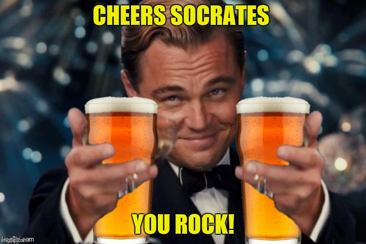 CHEERS SOCRATES YOU ROCK! | made w/ Imgflip meme maker