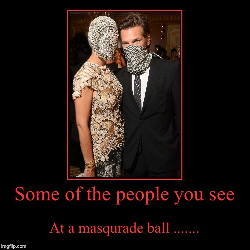 The people these days..... The masqurade a Dancer_ and Masqurade_ event (Jan. 14-15).. | Some of the people you see | At a masqurade ball ....... | image tagged in funny,demotivationals,the mask,dancer | made w/ Imgflip demotivational maker