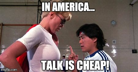 He said, she said bull...  | IN AMERICA... TALK IS CHEAP! | image tagged in talk is cheap,i am america,in america talk is cheap,police academy | made w/ Imgflip meme maker