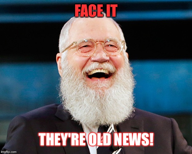 FACE IT THEY'RE OLD NEWS! | made w/ Imgflip meme maker