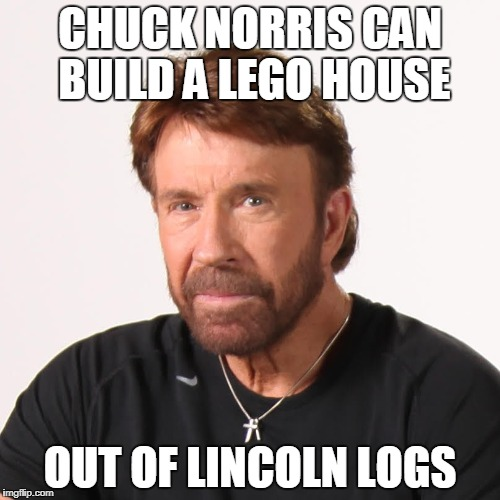 Chuck Norris Lego house | CHUCK NORRIS CAN BUILD A LEGO HOUSE OUT OF LINCOLN LOGS | image tagged in chuck norris,memes,lego | made w/ Imgflip meme maker