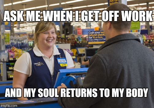 ASK ME WHEN I GET OFF WORK AND MY SOUL RETURNS TO MY BODY | made w/ Imgflip meme maker