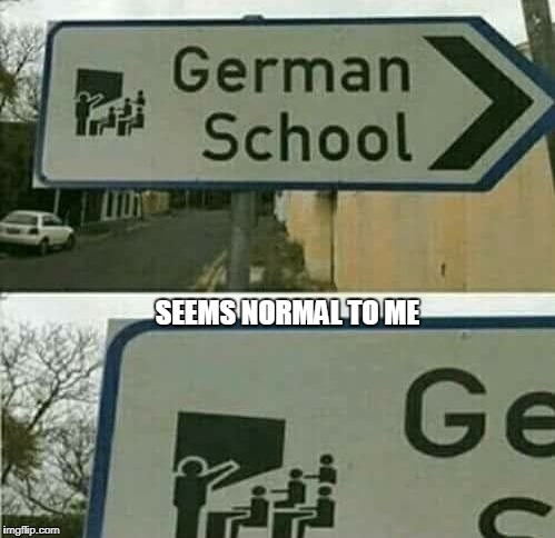 Just a Normal German School (Look close at the second image) | SEEMS NORMAL TO ME | image tagged in funny memes,dank memes,memes,funny meme,too funny,germany | made w/ Imgflip meme maker