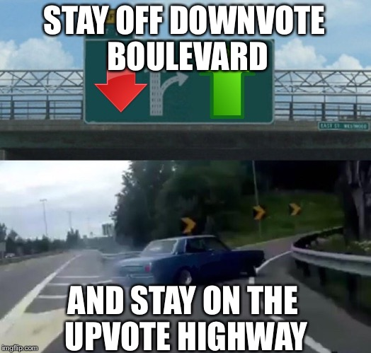 Upvotes are important! | STAY OFF DOWNVOTE BOULEVARD AND STAY ON THE UPVOTE HIGHWAY | image tagged in exit 12 highway meme,upvotes,memes | made w/ Imgflip meme maker