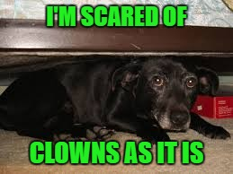 I'M SCARED OF CLOWNS AS IT IS | made w/ Imgflip meme maker