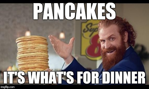 Pancakes are for dinner | PANCAKES IT'S WHAT'S FOR DINNER | image tagged in rewards guy pancakes,dinner | made w/ Imgflip meme maker