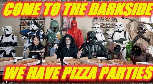 Empire pizza party | COME TO THE DARKSIDE WE HAVE PIZZA PARTIES | image tagged in memes,star wars,pizza,party,darkside | made w/ Imgflip meme maker