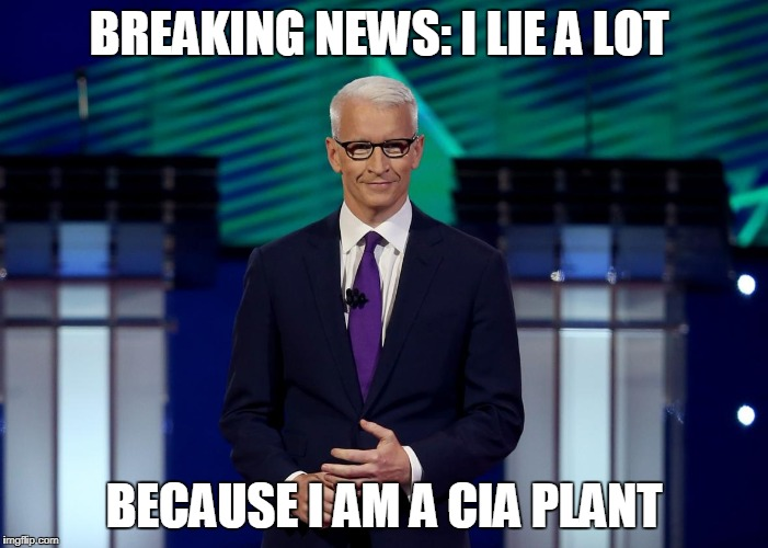 Anderson Cooper CNN Debate | BREAKING NEWS: I LIE A LOT BECAUSE I AM A CIA PLANT | image tagged in anderson cooper cnn debate | made w/ Imgflip meme maker