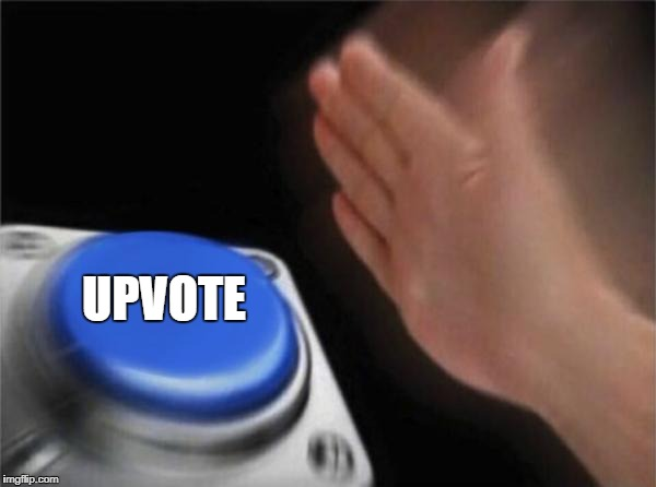Blank Nut Button Meme | UPVOTE | image tagged in memes,blank nut button | made w/ Imgflip meme maker