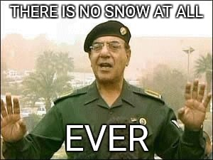 Baghdad Bob | THERE IS NO SNOW AT ALL EVER | image tagged in baghdad bob | made w/ Imgflip meme maker