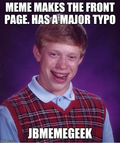 "Thanks to my dyslexia, I left out the 2 on my ""only 2 genders"" Geek Week meme. Thanks for upvoting it to the front page anyway  