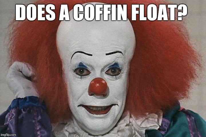 DOES A COFFIN FLOAT? | made w/ Imgflip meme maker