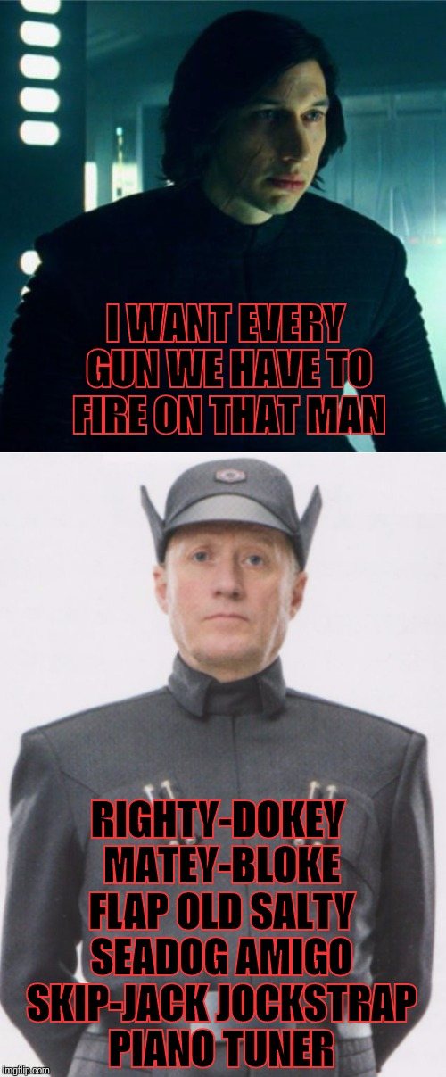I WANT EVERY GUN WE HAVE TO FIRE ON THAT MAN RIGHTY-DOKEY MATEY-BLOKE FLAP OLD SALTY SEADOG AMIGO SKIP-JACK JOCKSTRAP PIANO TUNER | image tagged in ade edmondson star wars | made w/ Imgflip meme maker