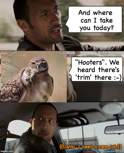 "The Odd Couple Hails A Ride | And where can I take you today? ""Hooters"". We heard there's 'trim' there :-) {{Damn. I need a new job.}} 