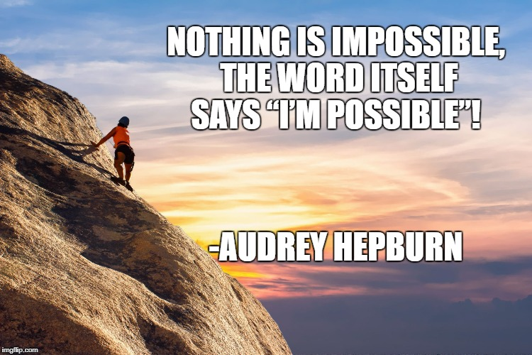 "Anything is Possible | NOTHING IS IMPOSSIBLE, THE WORD ITSELF SAYS ""I'M POSSIBLE""! -AUDREY HEPBURN 